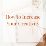 How To Increase Creativity (my proven tips)